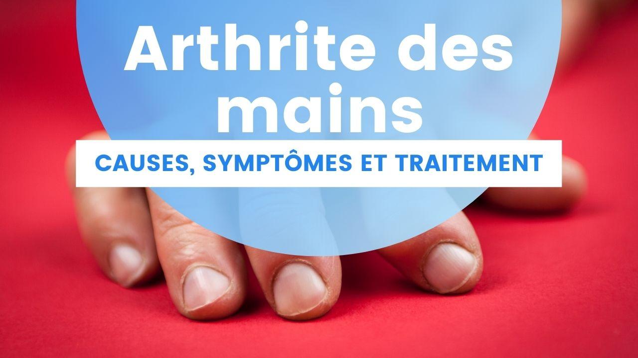 Arthrite des mains : causes, symptômes et traitement