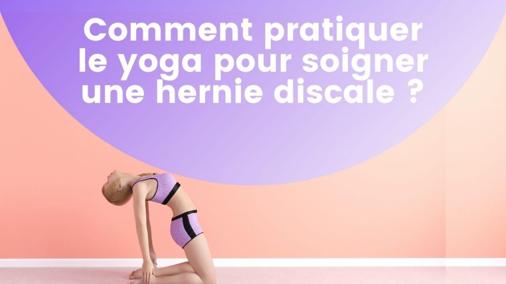 Article - Comment pratiquer le yoga pour soigner une hernie discale - StretchingDos